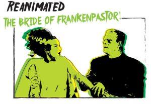 Reanimated-The Bride of Frankenpastor