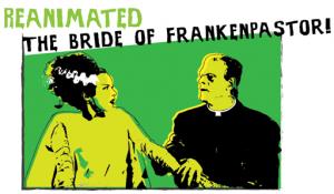 Reanimated The Bride of Frankenpastor